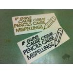 """If Guns Cause Crime'""  7"" x 3"" vinyl die-cut sticker, various colors"